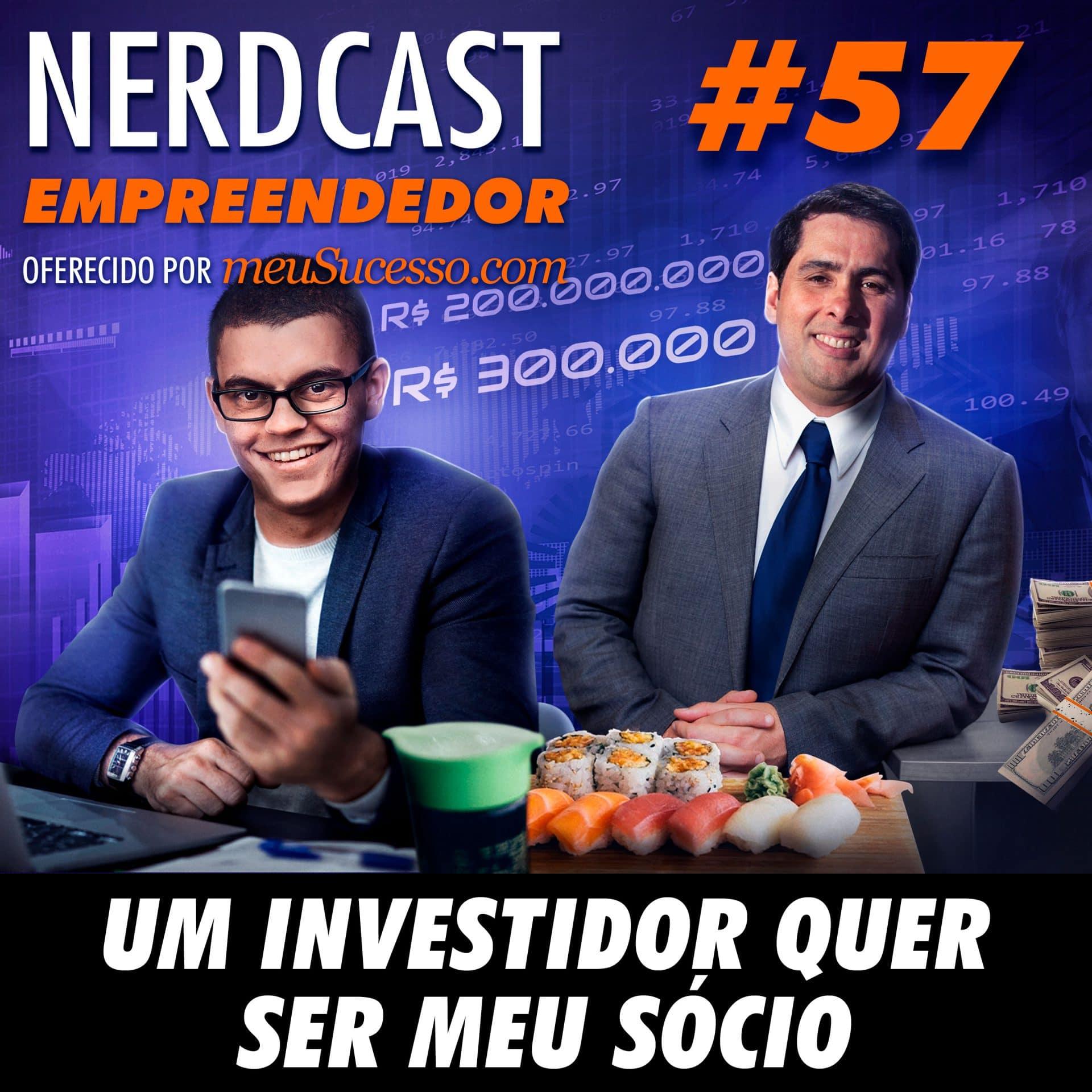 Empreendedor 57 - Um investidor quer ser meu sócio