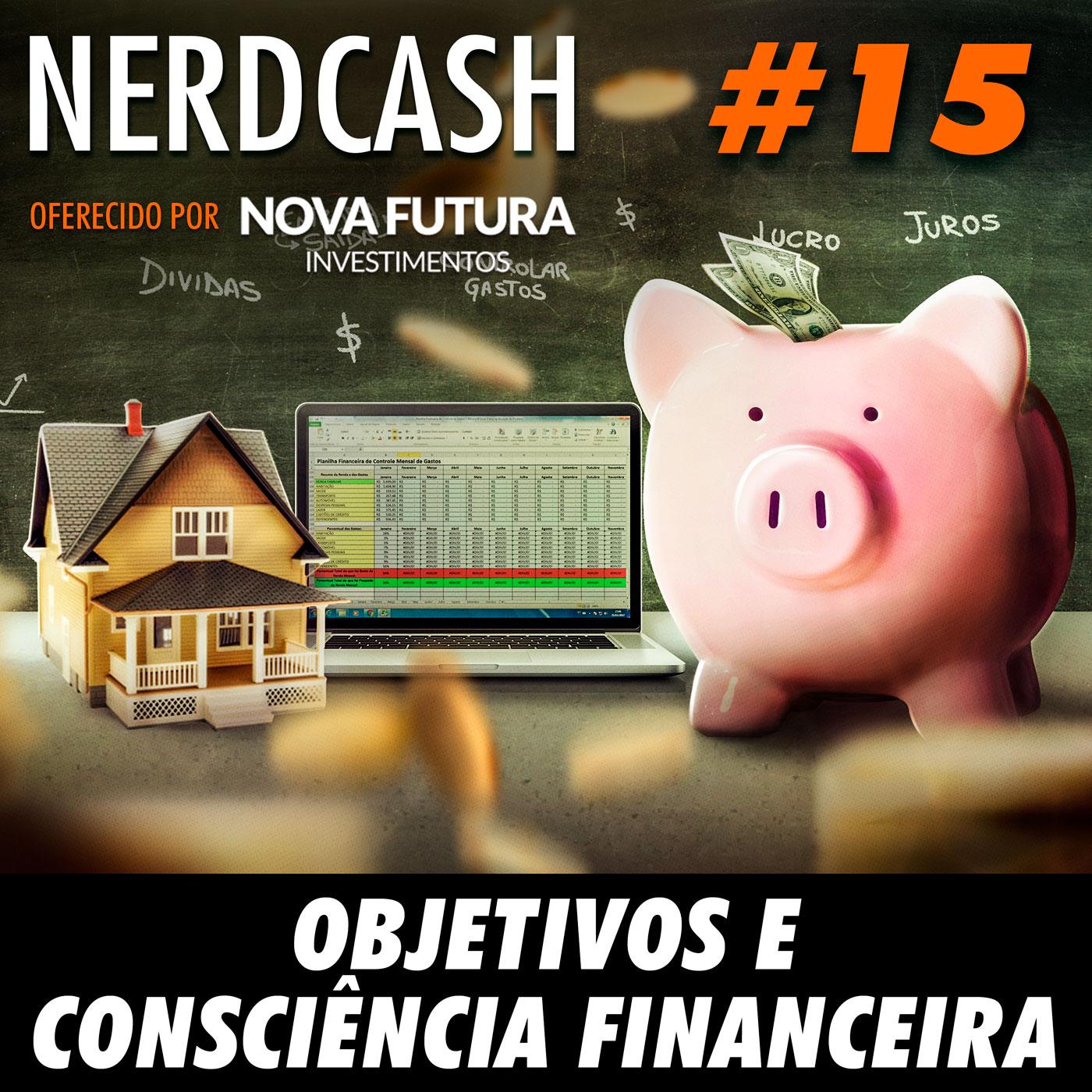 NerdCash 15 - Objetivos e consciência financeira