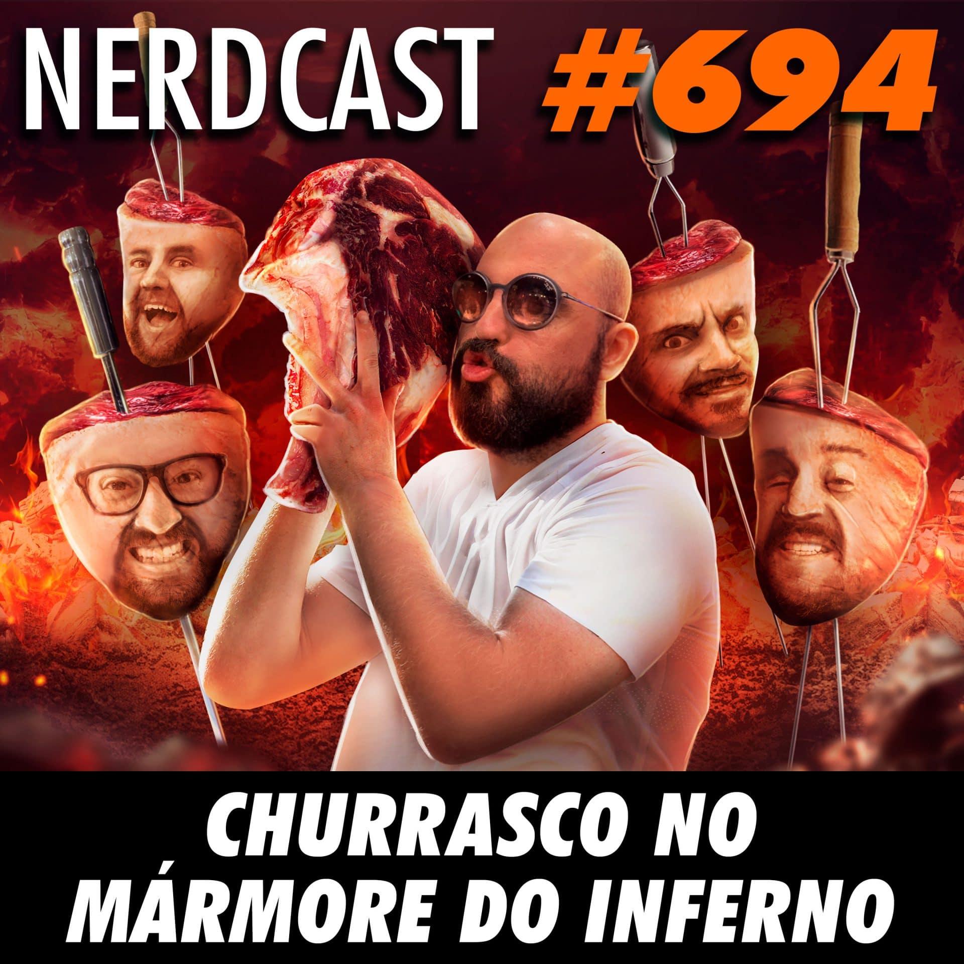 NerdCast 694 - Churrasco no mármore do inferno
