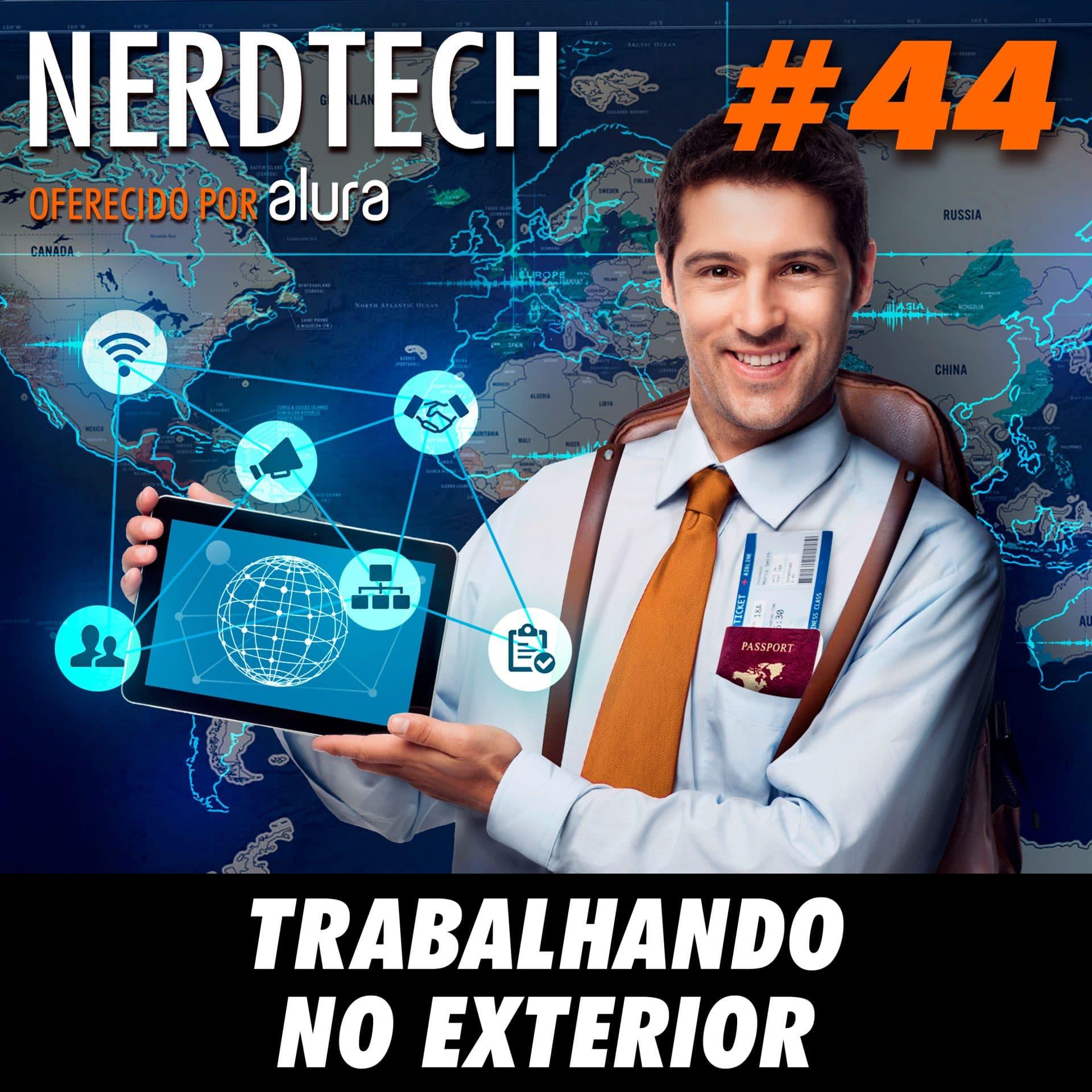 NerdTech 44 - Trabalhando no exterior
