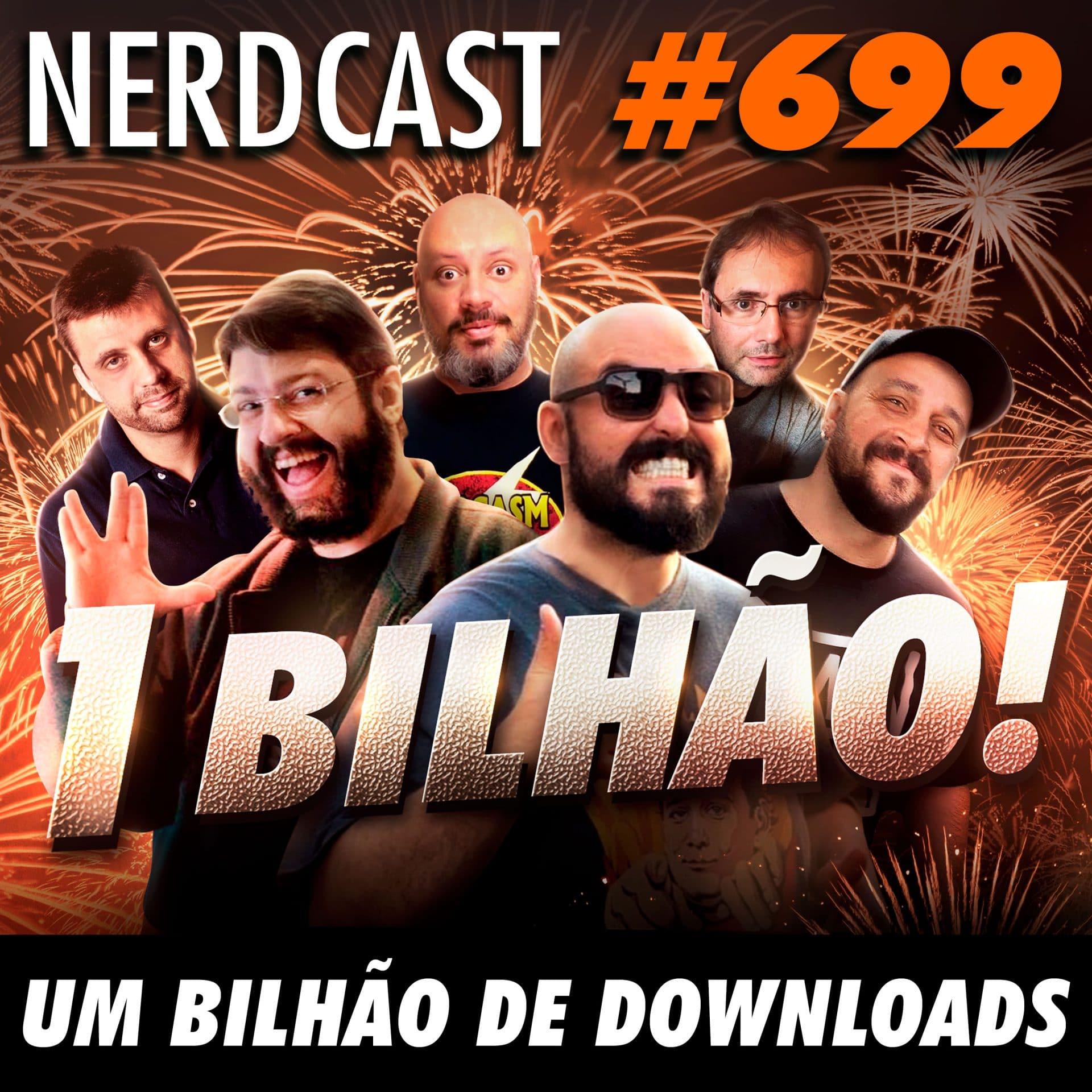 NerdCast 699 - UM BILHÃO DE DOWNLOADS