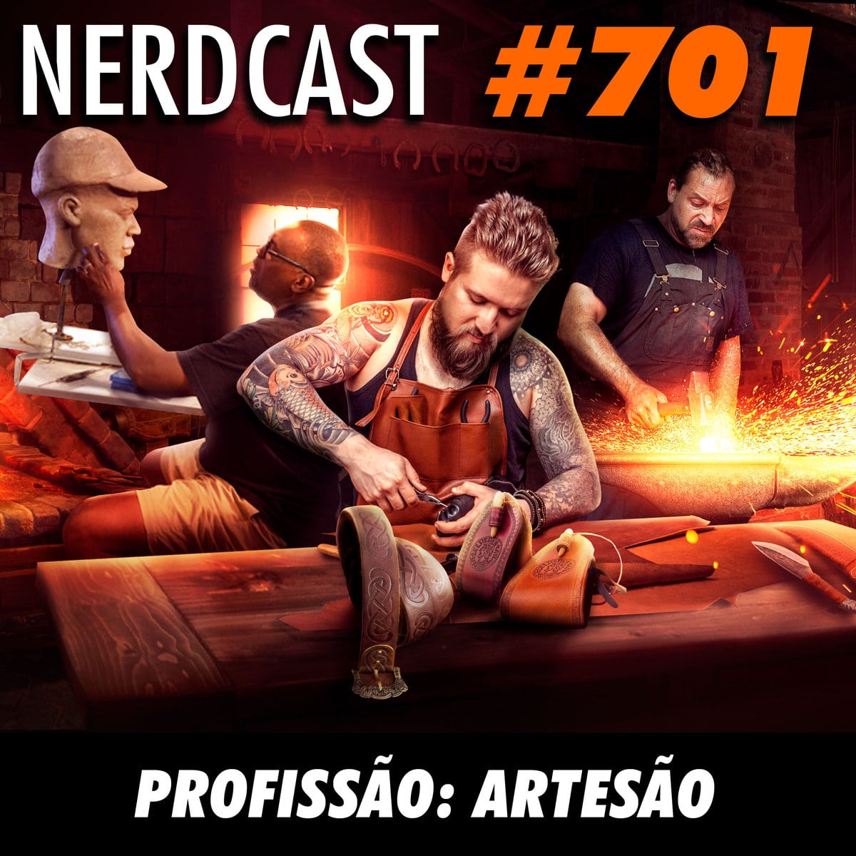 NerdCast 701 - Profissão: Artesão