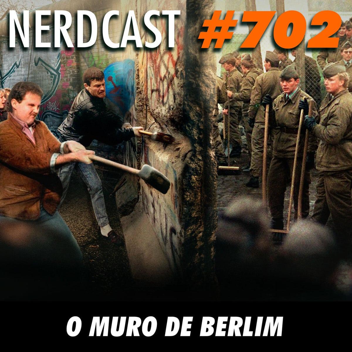 NerdCast 702 - O Muro de Berlim