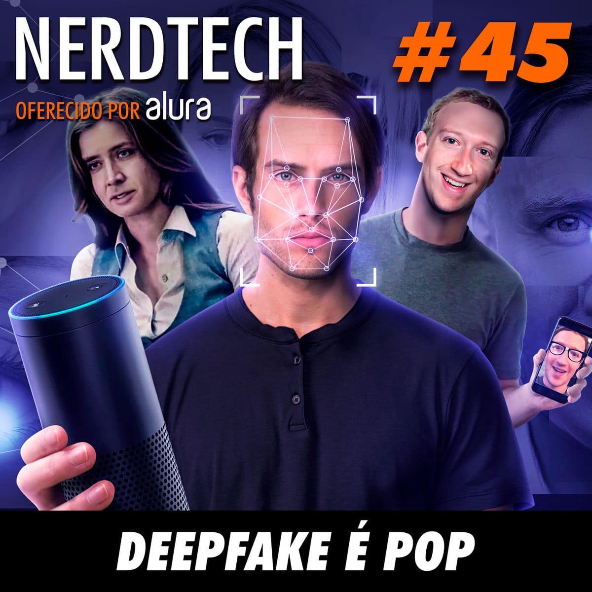 NerdTech 45 - Deepfake é pop