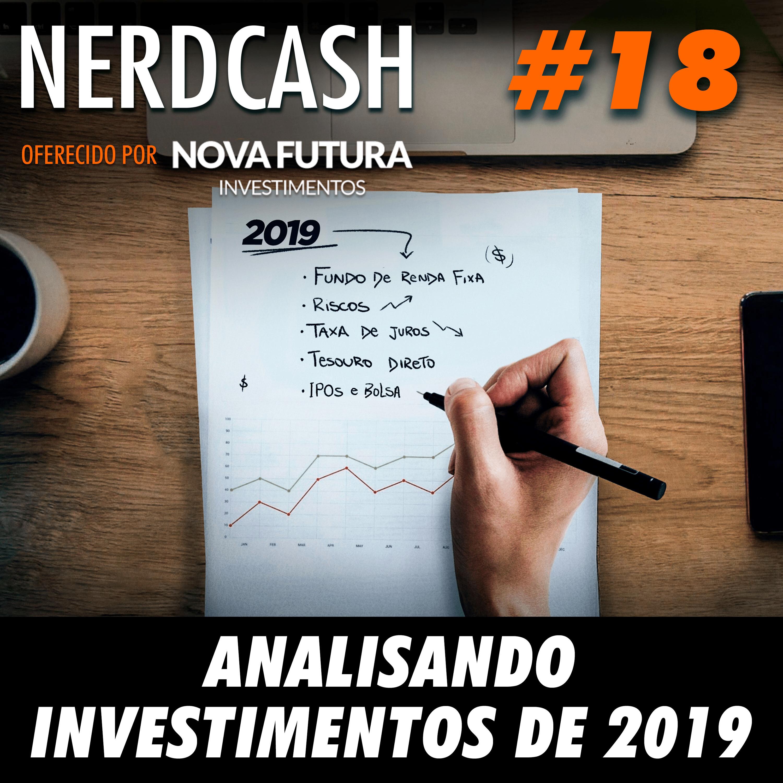NerdCash 18 - Analisando investimentos de 2019