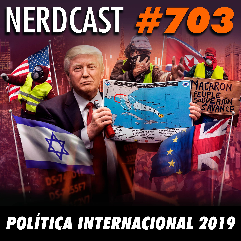 NerdCast 703 - Política Internacional 2019