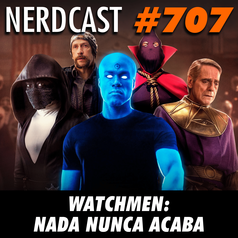 NerdCast 707 - Watchmen: nada nunca acaba