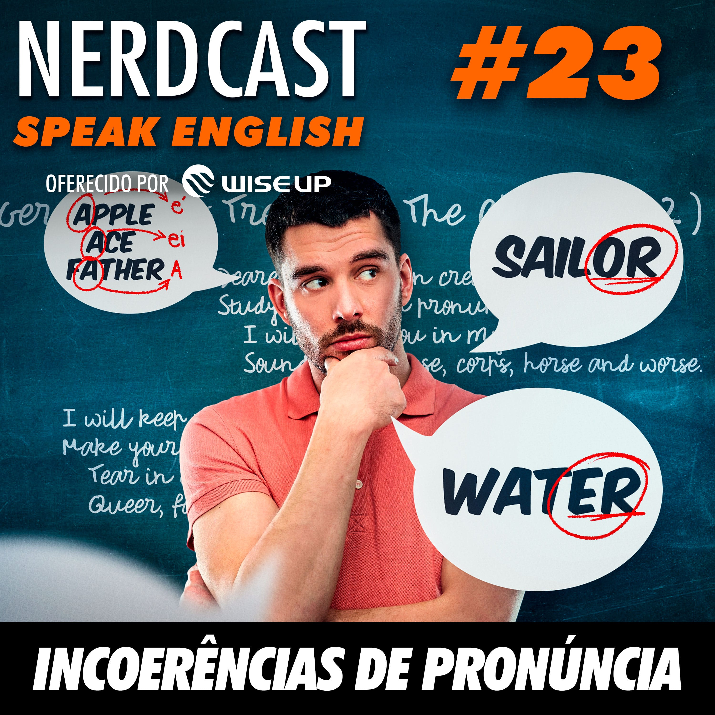Speak English 23 - Incoerências de pronúncia