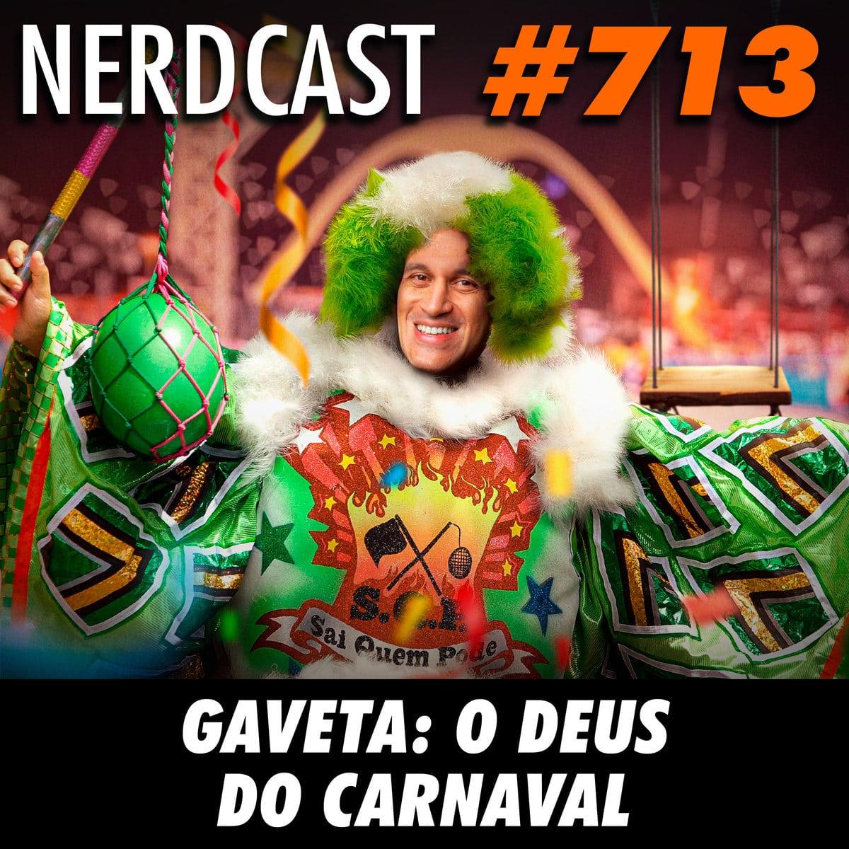 NerdCast 713 - Gaveta: O deus do carnaval