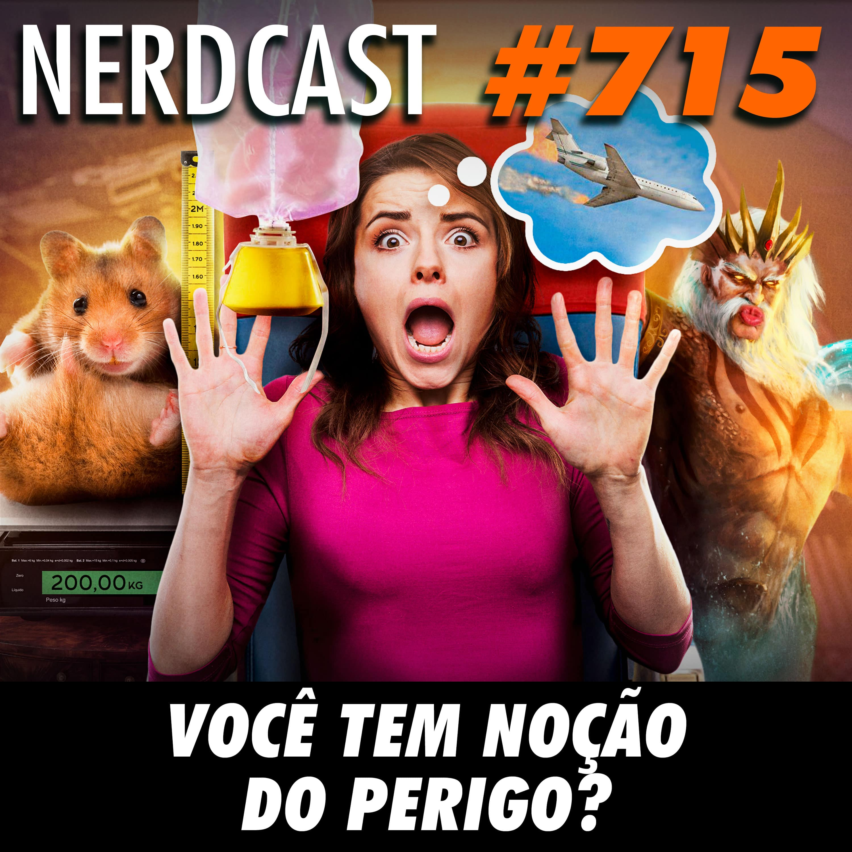 NerdCast 715 - Você tem noção do perigo?