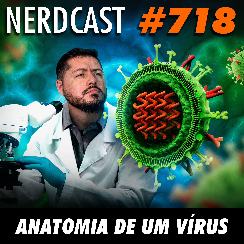 NerdCast 718 - Anatomia de um vírus
