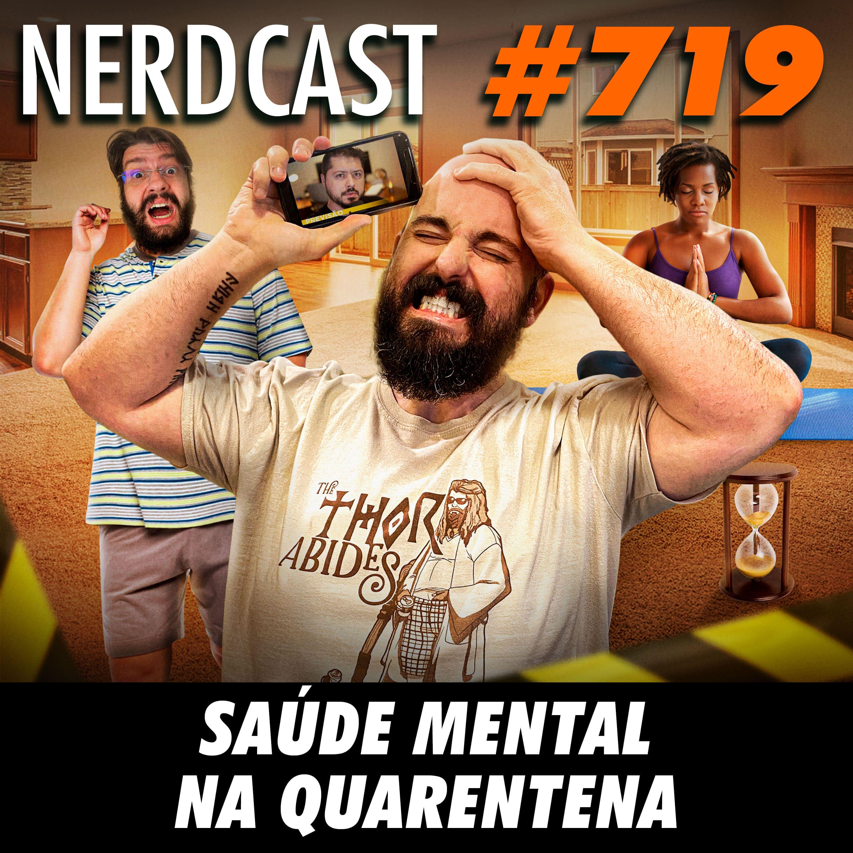 NerdCast 719 - Saúde mental na quarentena