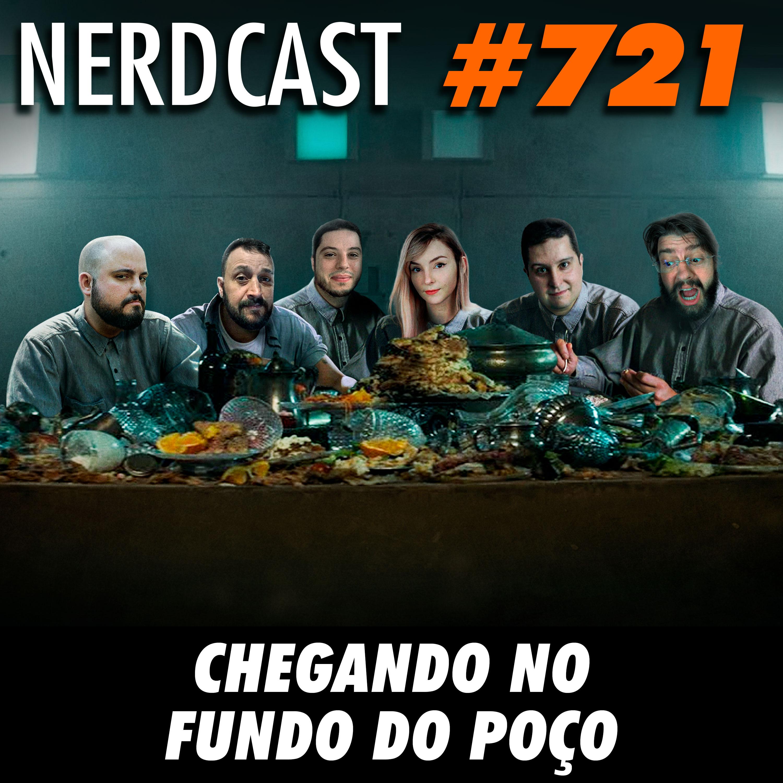 NerdCast 721 - Chegando no fundo do Poço