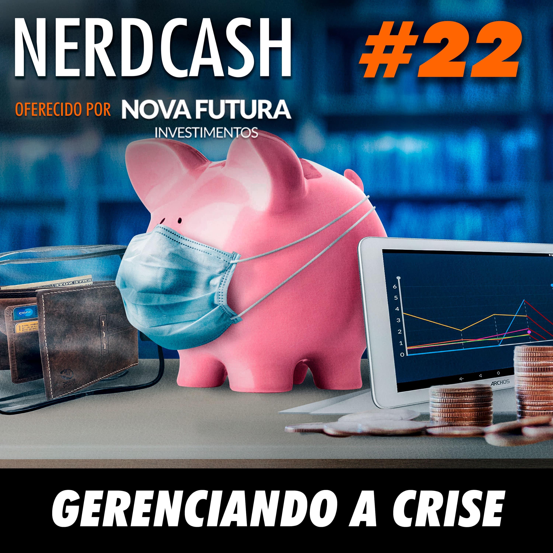 NerdCash 22 - Gerenciando a crise