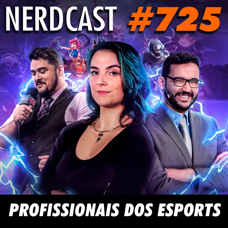 NerdCast 725 - Profissionais dos eSports