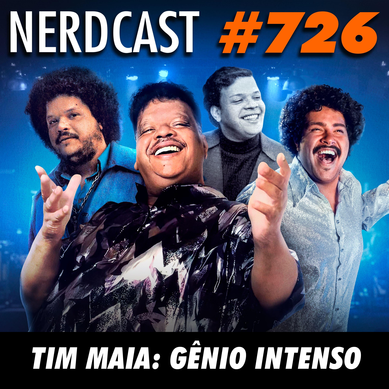 NerdCast 726 - Tim Maia: Gênio Intenso