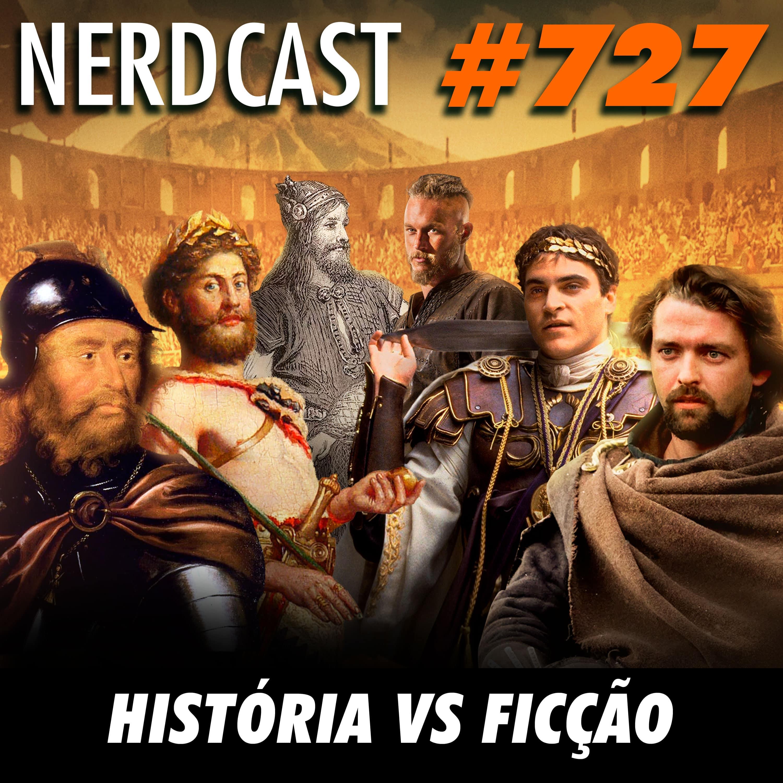 NerdCast 727 - História vs Ficção