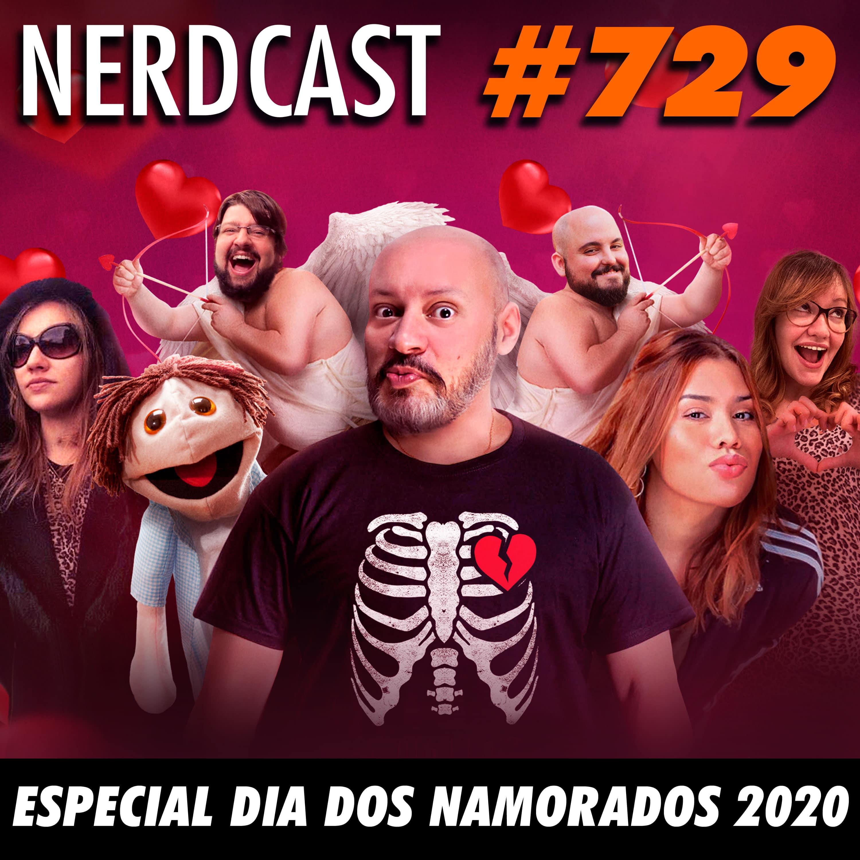 NerdCast 729 - Especial dia dos Namorados 2020