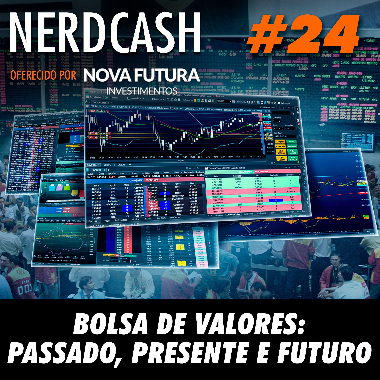 NerdCash 24 - Bolsa de Valores: Passado, presente e futuro
