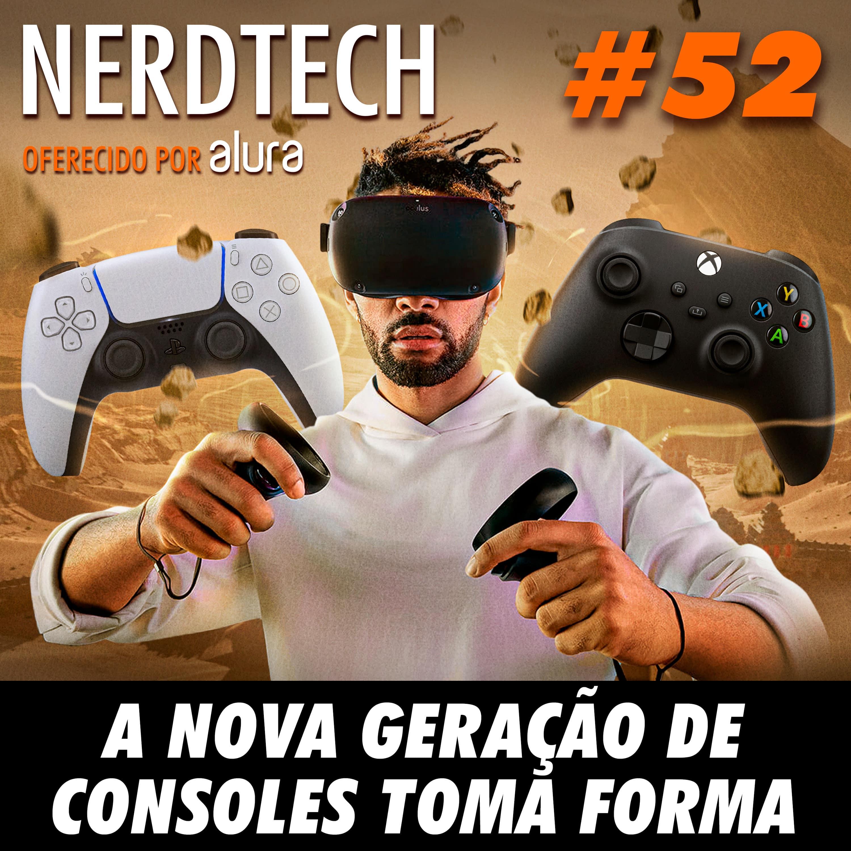 NerdTech 52 - A nova geração de consoles toma forma