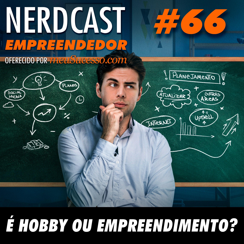 Empreendedor 66 - É hobby ou negócio?