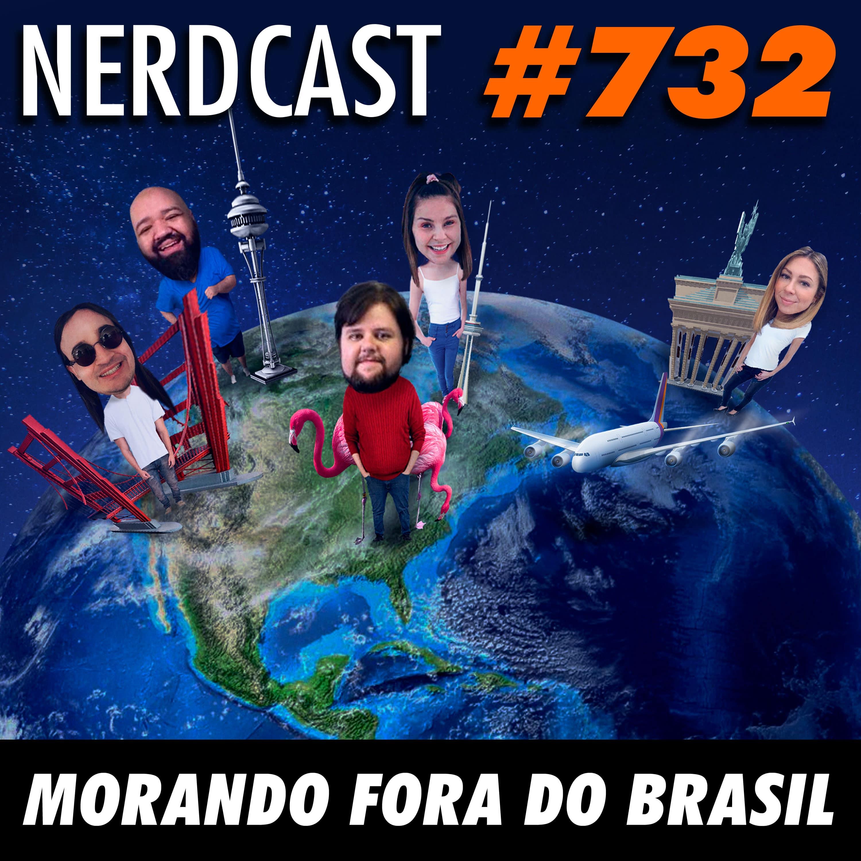 NerdCast 732 - Morando fora do Brasil