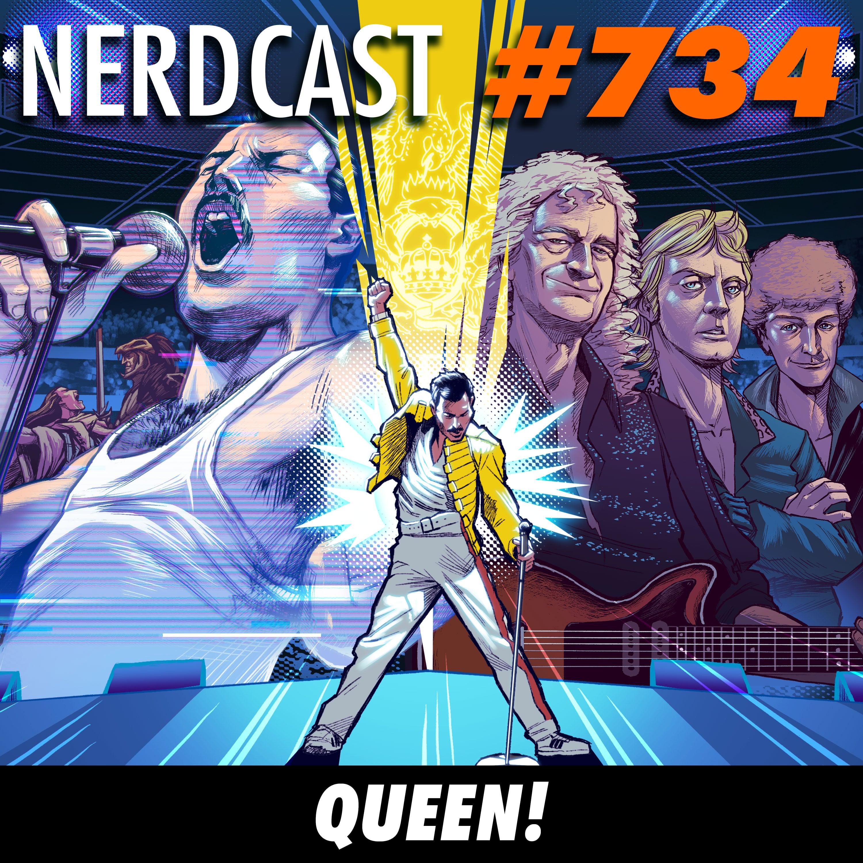 NerdCast 734 - QUEEN!