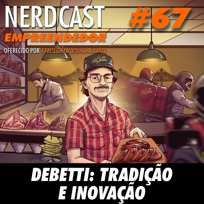 Empreendedor 67 - DeBetti: Tradição e Inovação