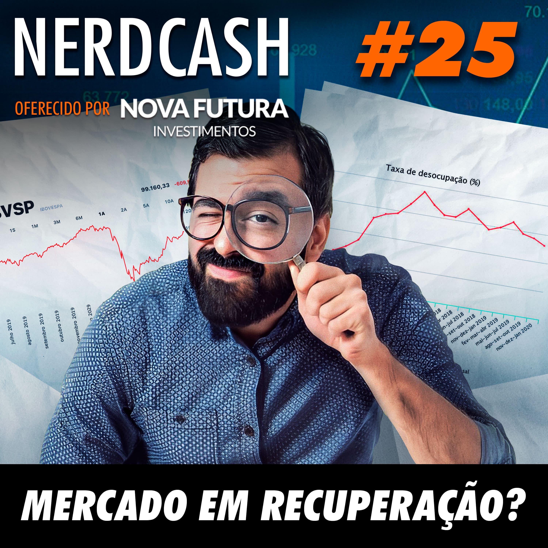 NerdCash 25 - Mercado em recuperação?