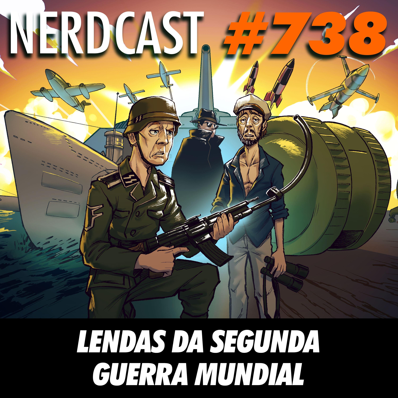 NerdCast 738 - Lendas da Segunda Guerra Mundial