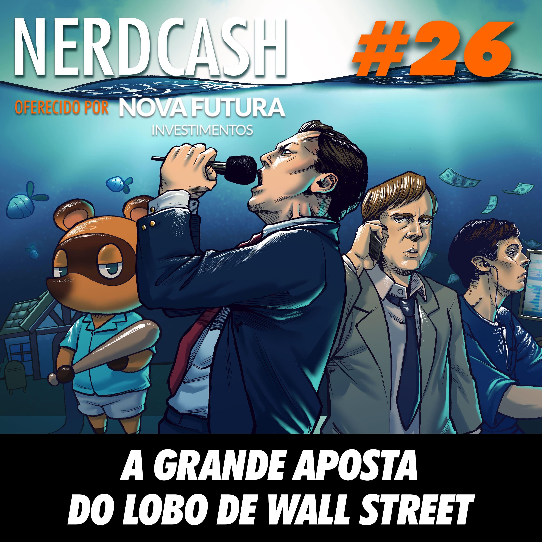 NerdCash 26 - A grande aposta do lobo de Wall Street