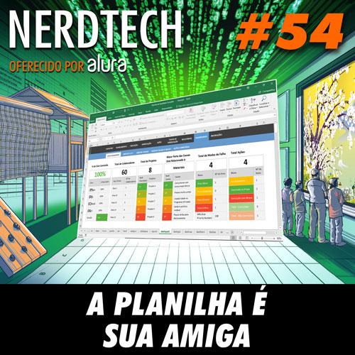 NerdTech 54 - A planilha é sua amiga