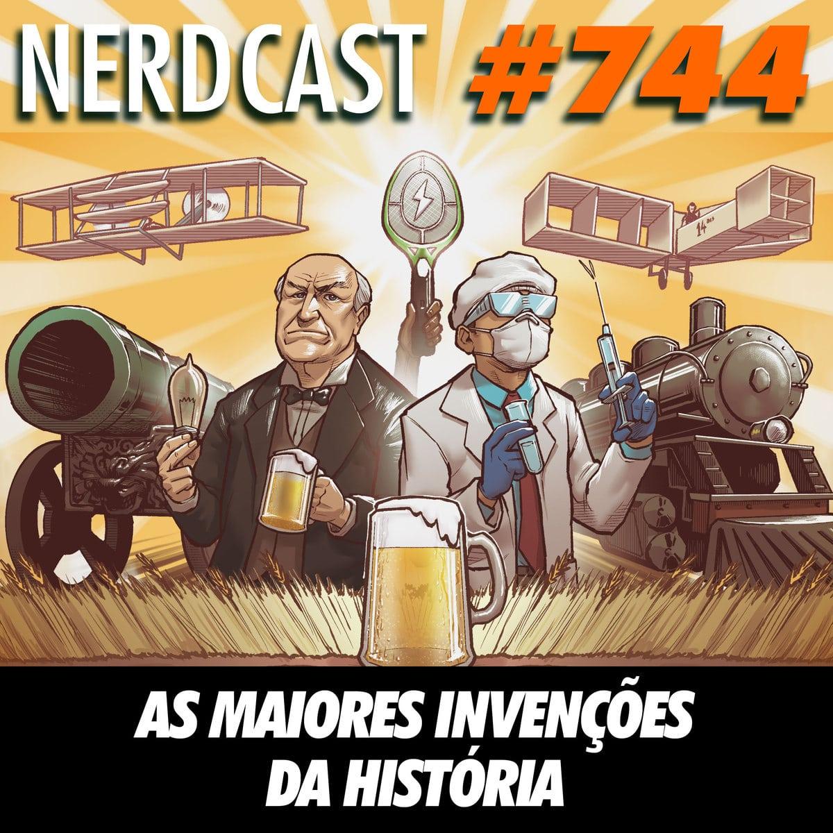 NerdCast 744 - As maiores invenções da História
