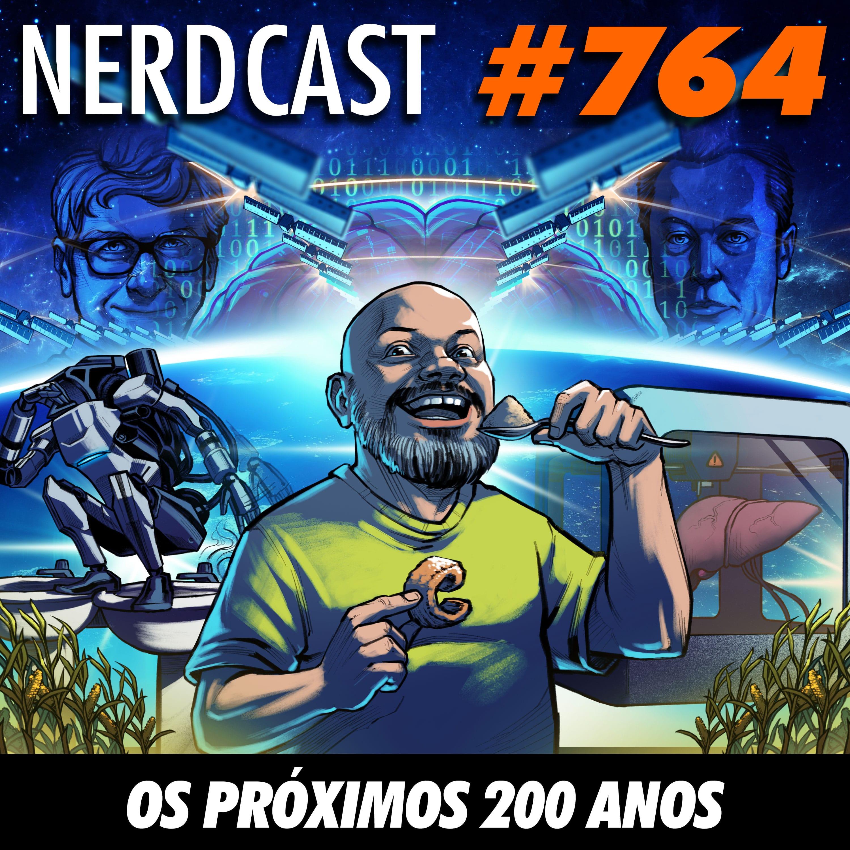 NerdCast 764 - Os próximos 200 anos