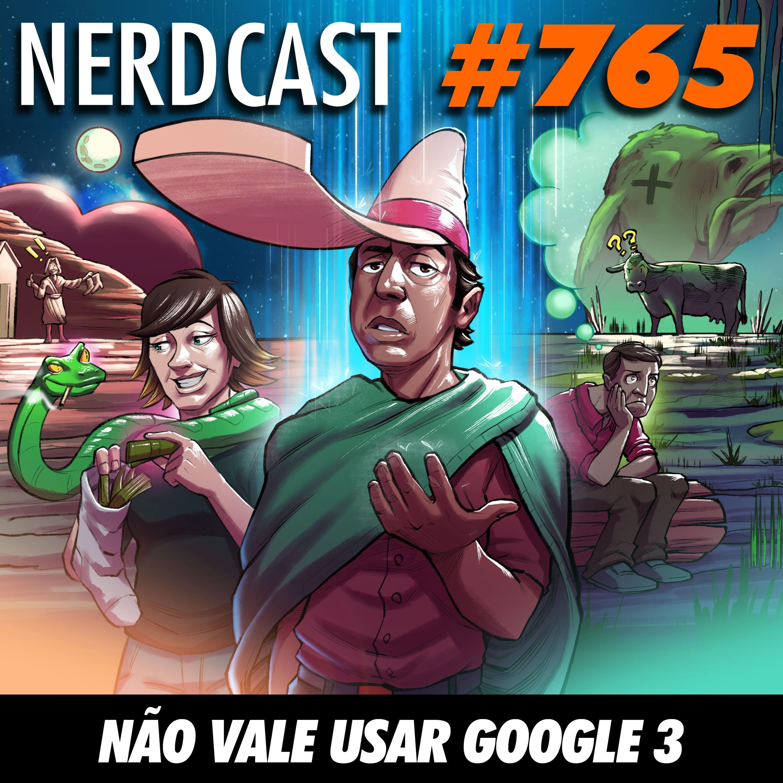 NerdCast 765 - Não vale usar Google 3