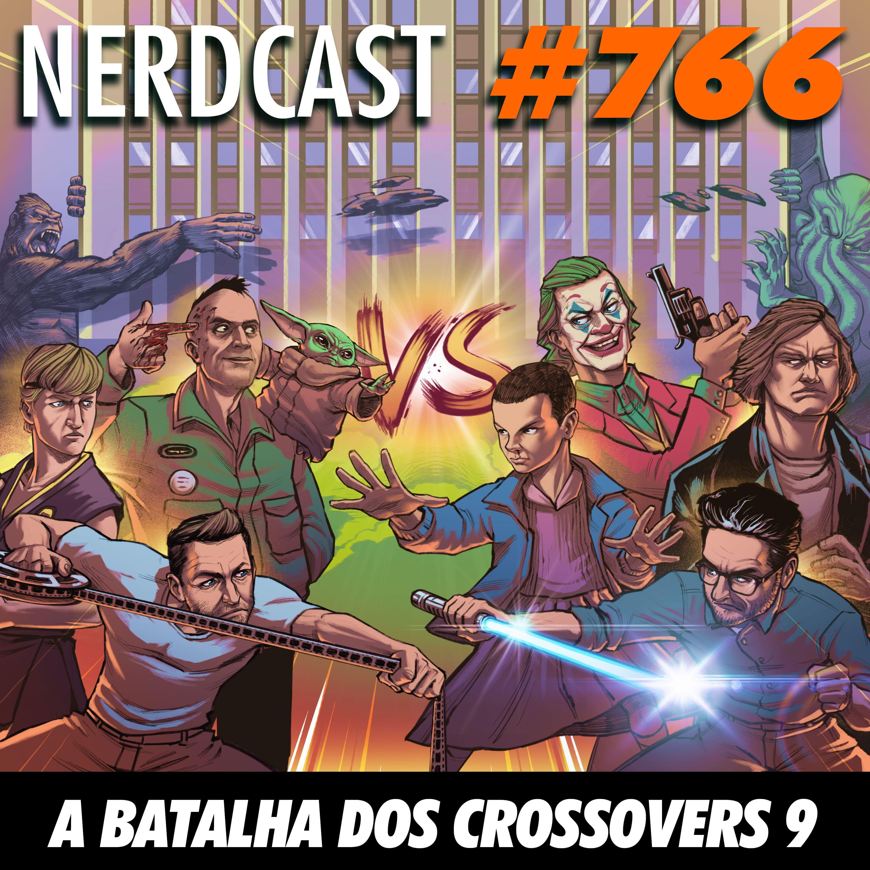 NerdCast 766 - A batalha dos Crossovers 9