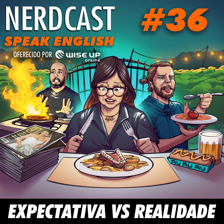 Speak English 36 - Expectativa VS Realidade