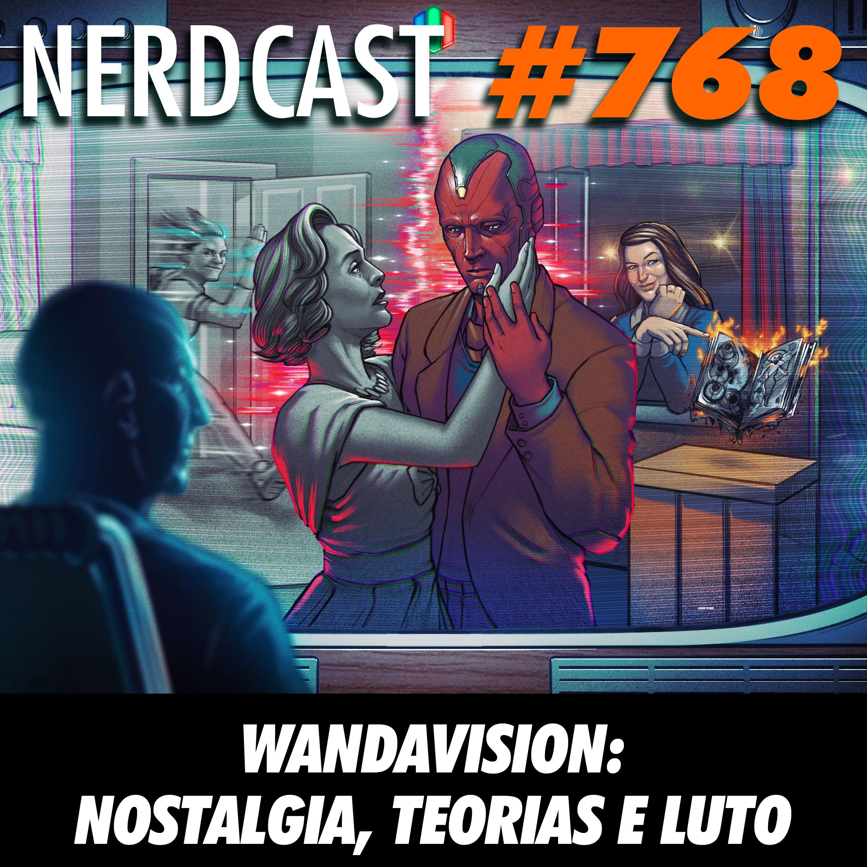 NerdCast 768 - WandaVision: Nostalgia, teorias e luto