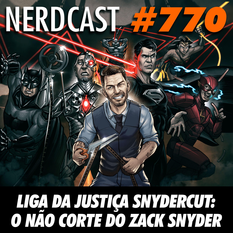 NerdCast 770 - Liga da Justiça SnyderCut: O Não corte de Zack Snyder