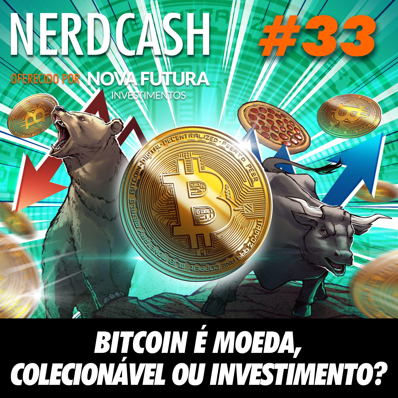 NerdCash 33 - Bitcoin é moeda, colecionável ou investimento?