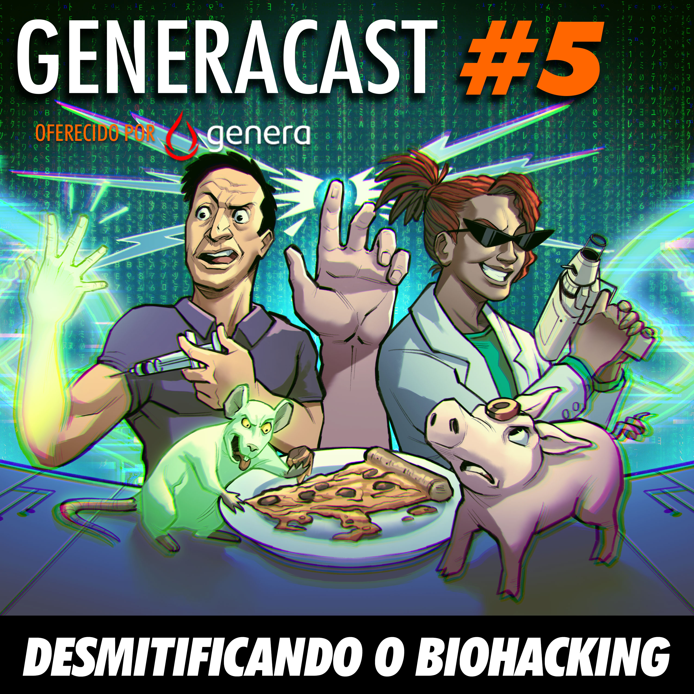Generacast 05 - Desmitificando o Biohacking