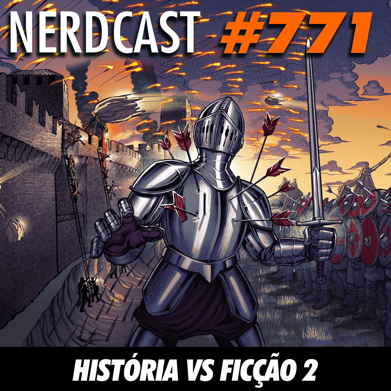 NerdCast 771 - História vs Ficção 2