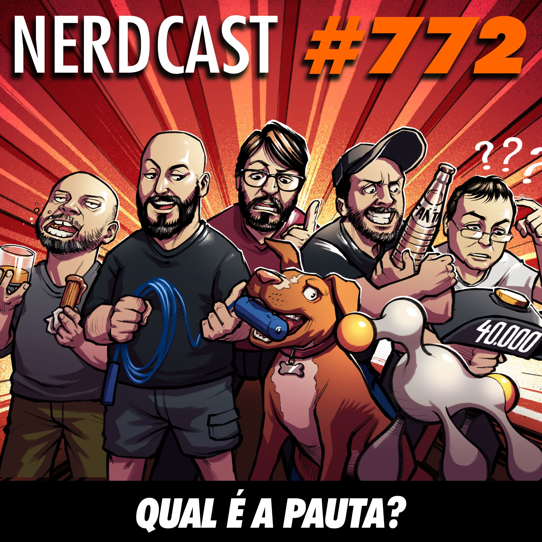 NerdCast 772 - Qual é a pauta?