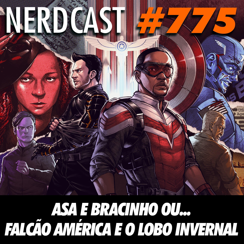 NerdCast 775 - Asa e Bracinho… ou Falcão América e Lobo Invernal