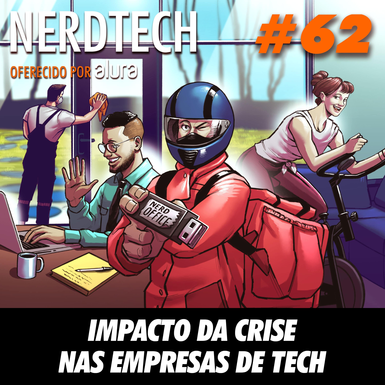 NerdTech 62 - Impacto da crise nas empresas de tech