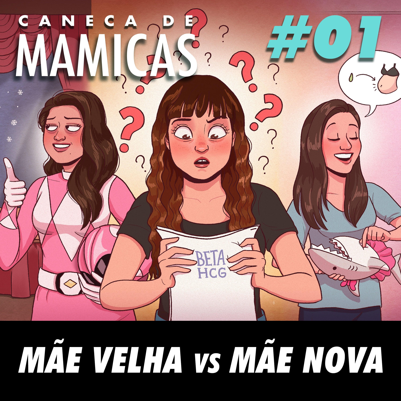 Caneca de Mamicas 01 - Mãe Velha vs Mãe Nova
