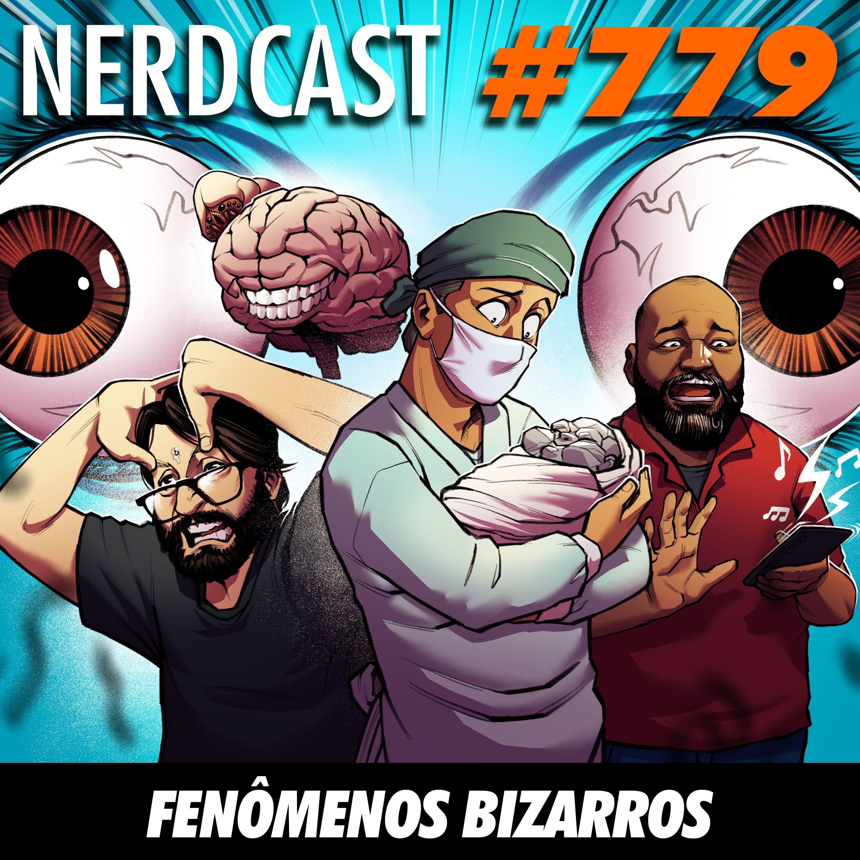 NerdCast 779 - Fenômenos bizarros