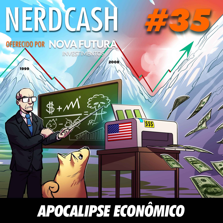 NerdCash 35 - Apocalipse econômico