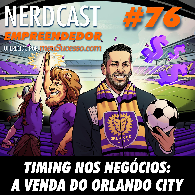 Empreendedor 76 - Timing nos negócios: A venda do Orlando City