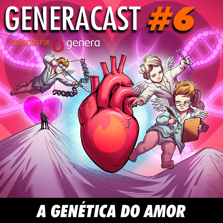 Generacast 06 - A genética do amor